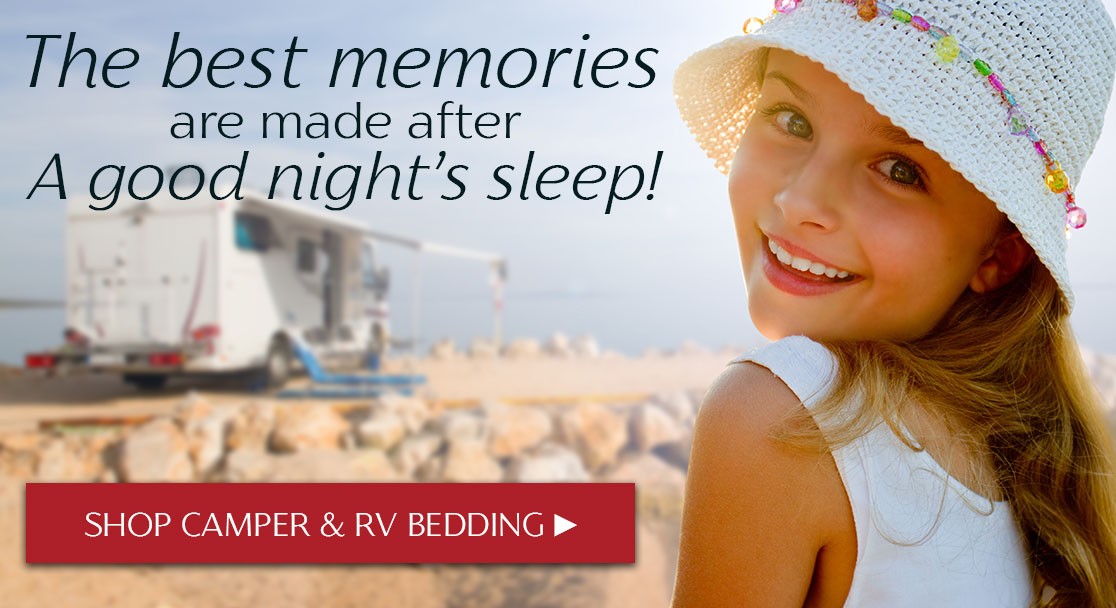 The best memories are made after A good night's sleep!--SHOP CAMPER & RV BEDDING Now ►