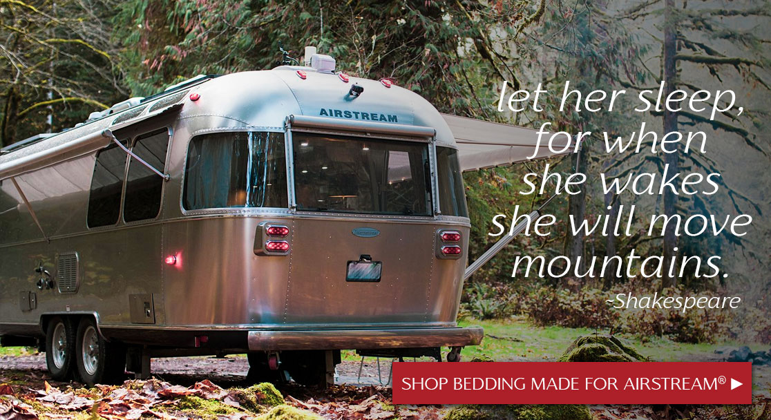 let her sleep, for when she wakes she will move mountains.                ~Shakespeare--SHOP AIRSTREAM BEDDING Now ►